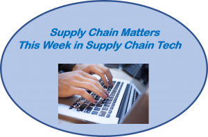 Supply Chain Matters This Week in Supply Chain Technology